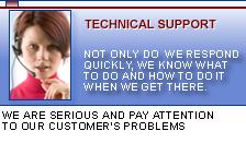 Technical Support. Not only we respond quickly, we know what to do and how to do when we get there. We are serious and pay attention to our customer's problem.