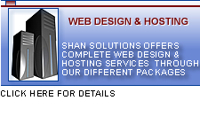 Web Hosting. SHAN Solutions offer complete hosting services through our different packages. Click here for detail